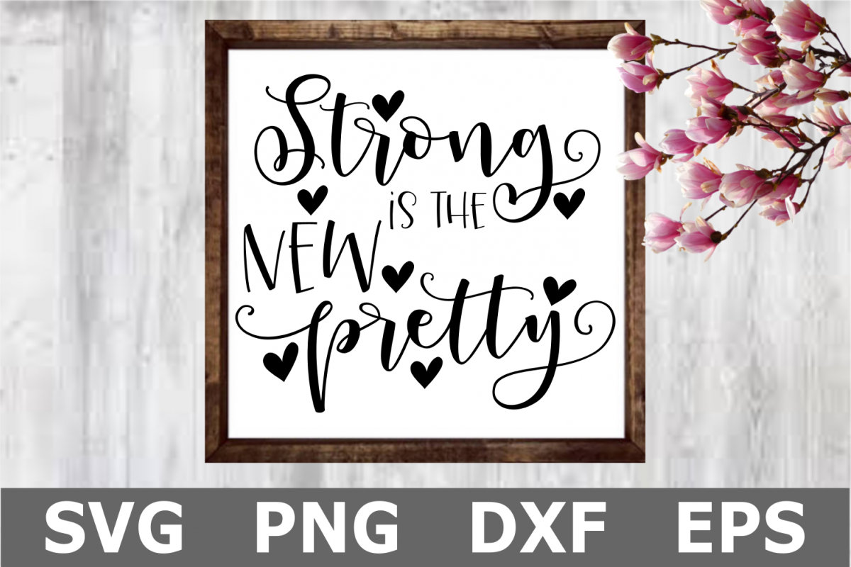 Strong is the New Pretty - An Inspirational SVG Cut File example image 1