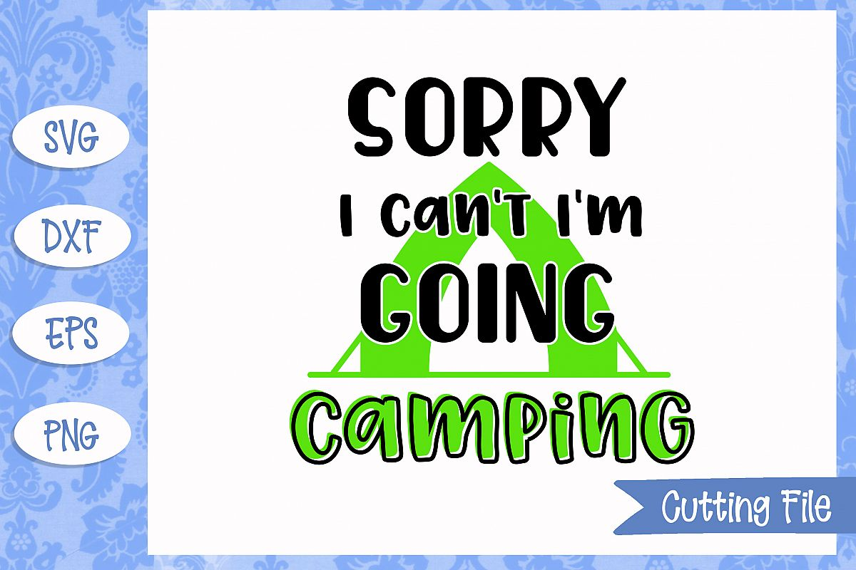 Sorry i can't i'm going camping SVG File example image 1