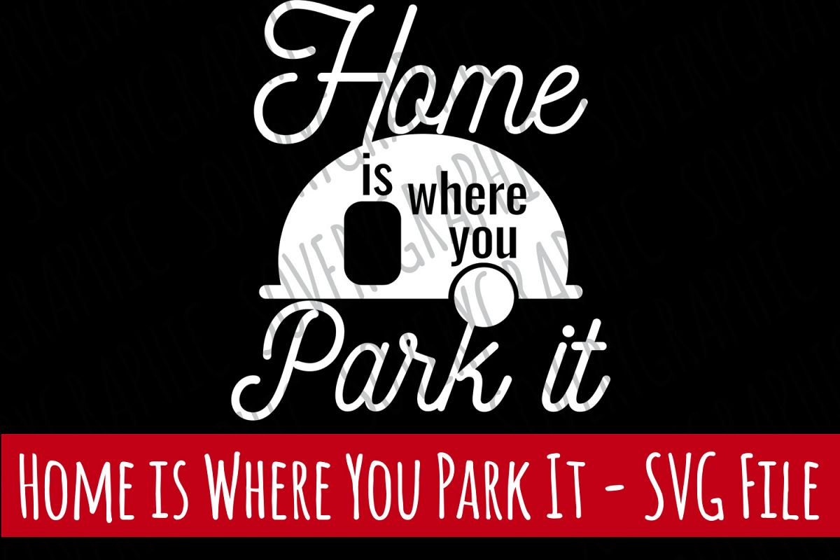Home is Where You Park It | Cut File SVG | Printable PNG example image 1