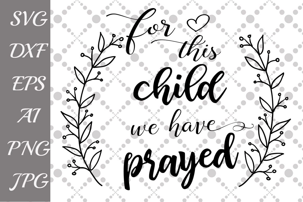 7df900abf For This Child We Have Prayed Svg example image 1