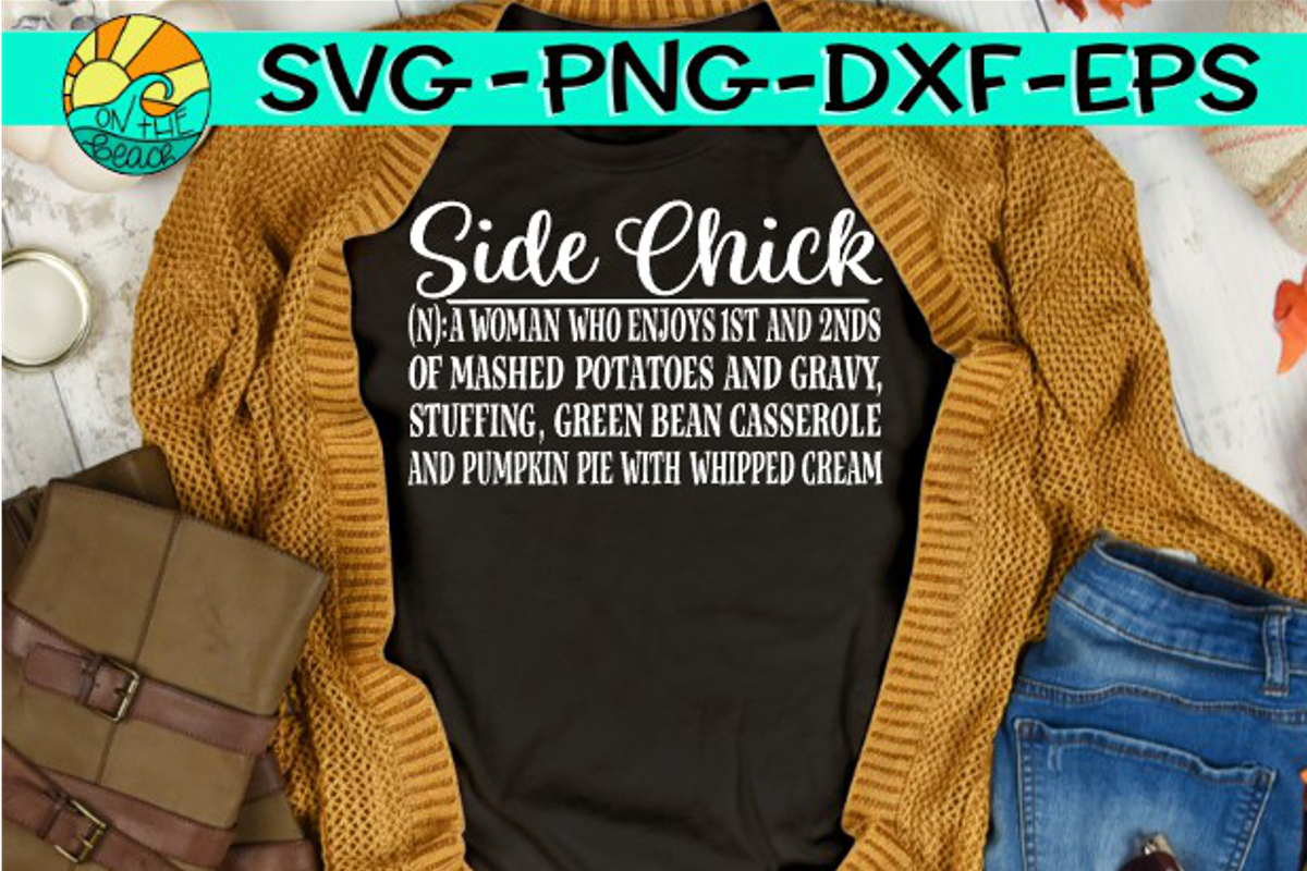 Side Chick - Thanksgiving Humor - SVG PND EPS DXF example image 1
