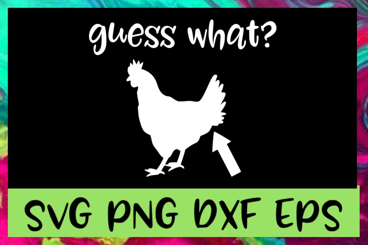 f5b1a407ac7a Guess What? Chicken Butt SVG PNG DXF & EPS Design Files example image 1
