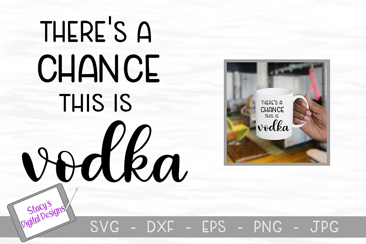 Vodka SVG - There's a chance this is vodka example image 1