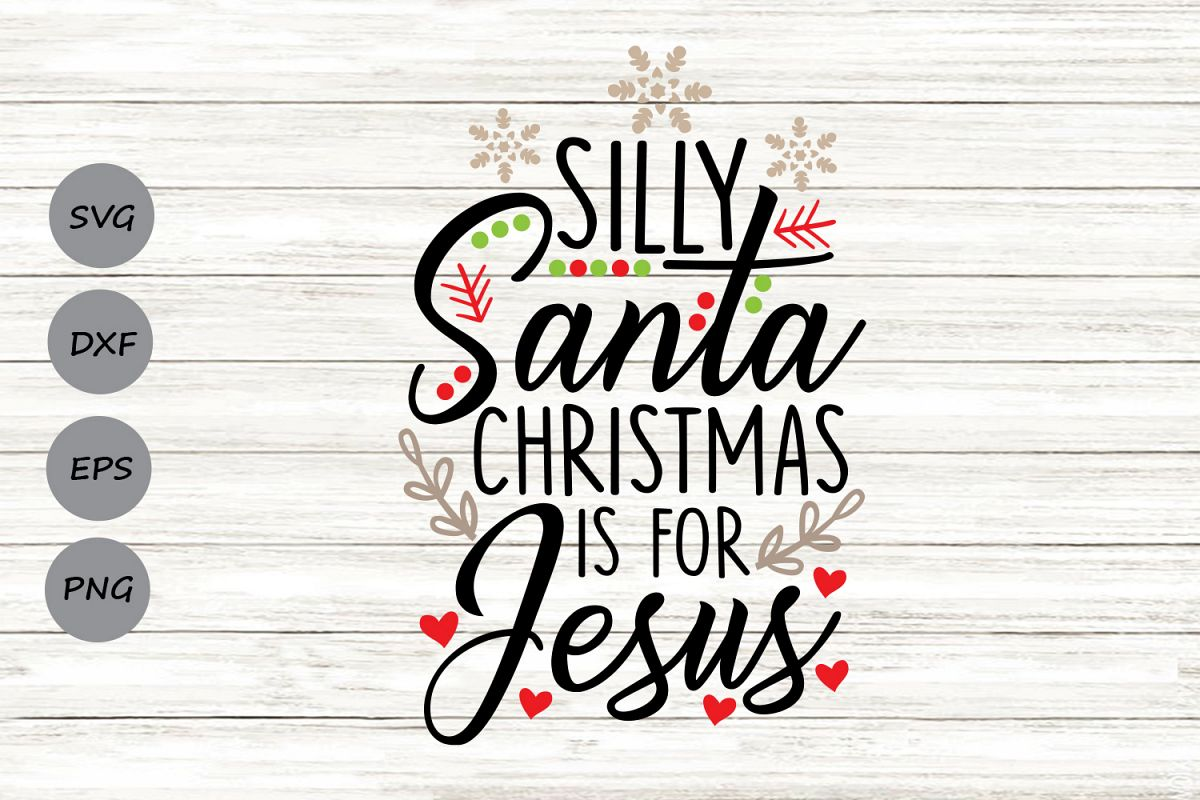 Silly Santa Christmas Is For Jesus Svg, Christmas Svg. example image 1