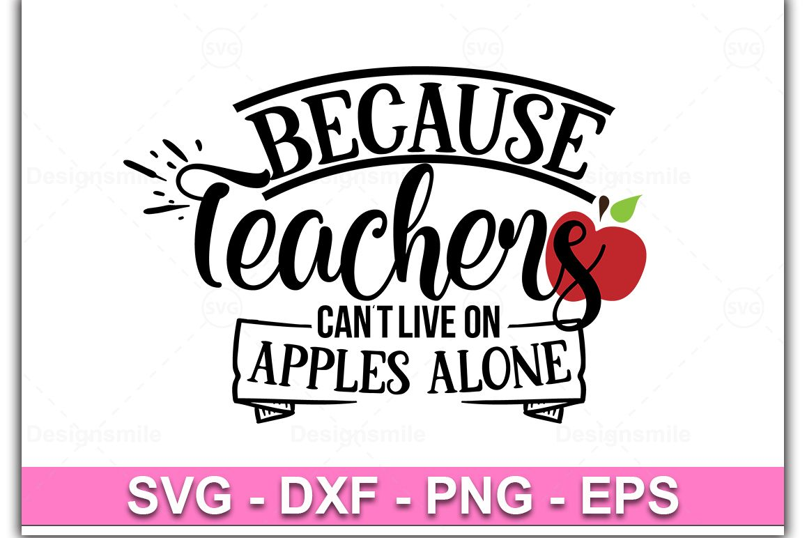 Because Teachers Can't live on Apples Alone svg example image 1