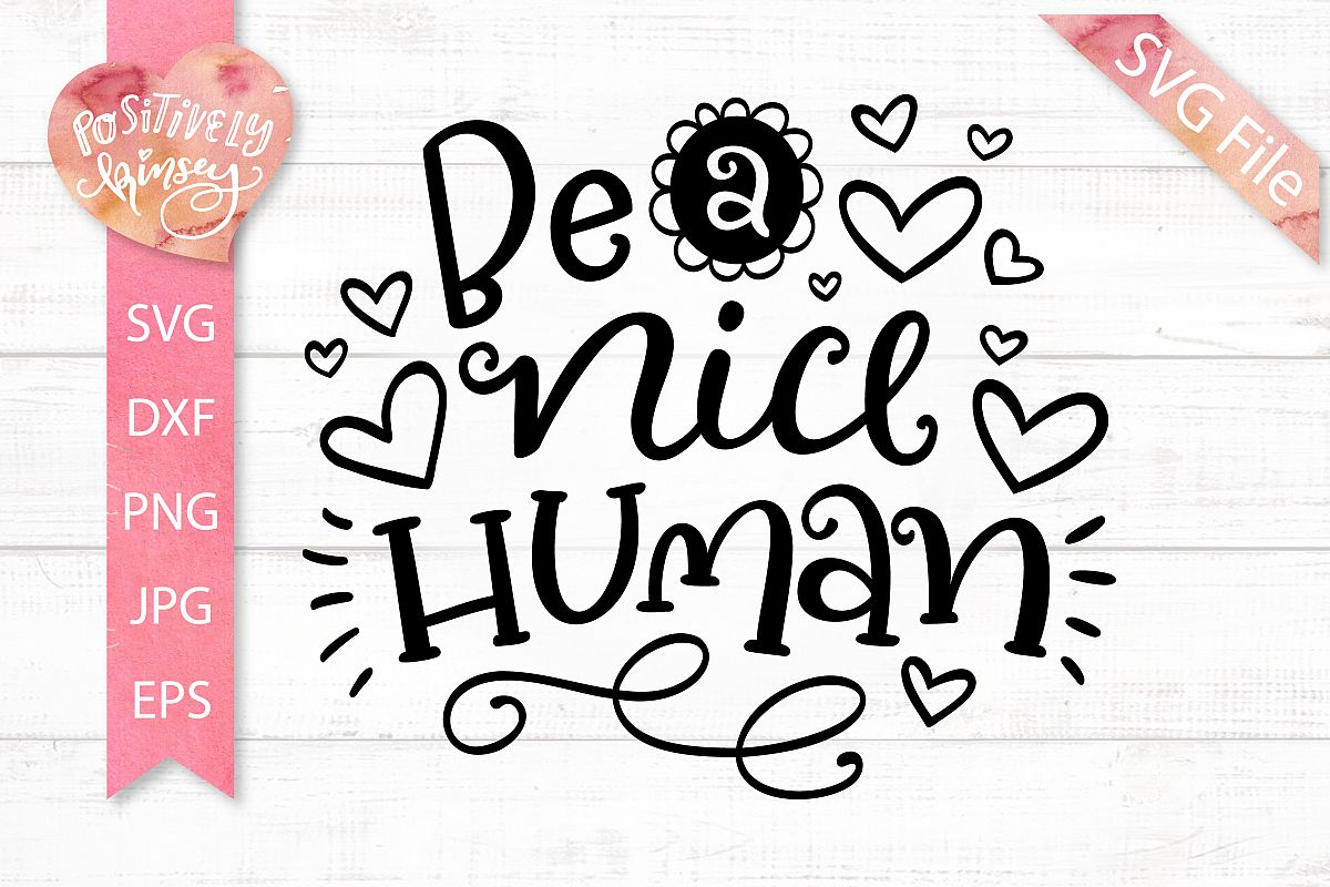 Be a Nice Human SVG File Quote, Kindness SVG, DXF, PNG, EPS example image 1