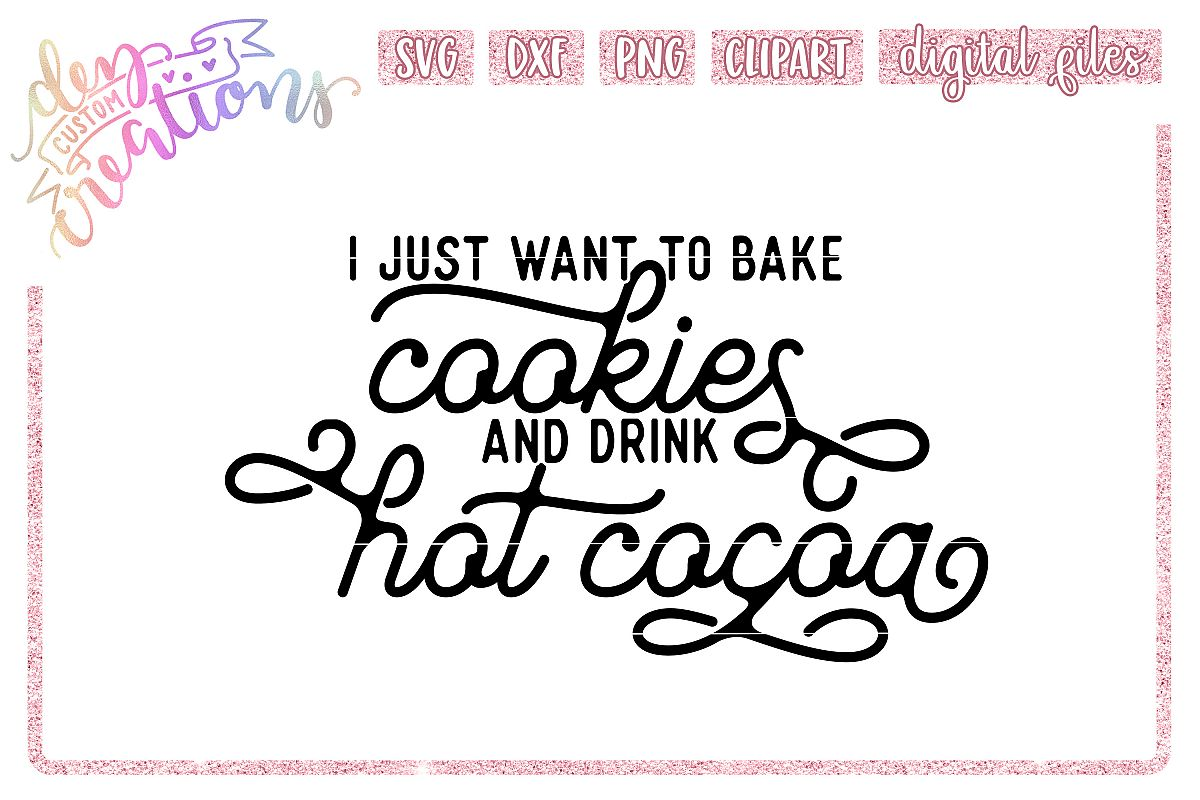 I Just Want to Bake Cookies and Drink Hot Cocoa - SVG example image 1