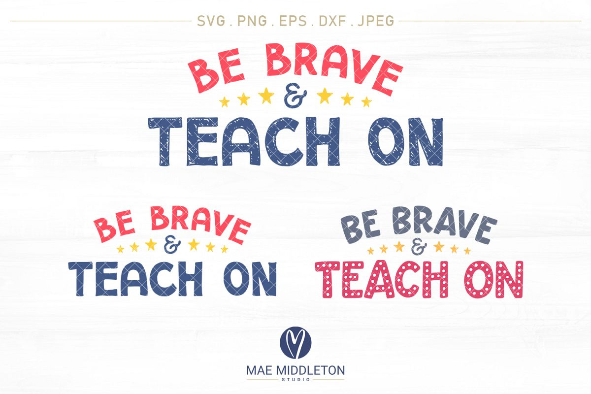 Be Brave & Teach on - printables, svg cut files example image 1