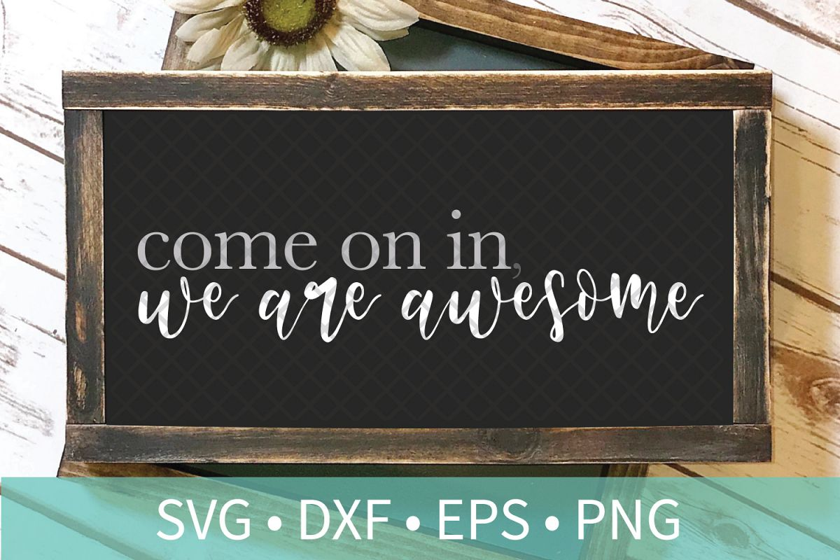 Come In We Are Awesome Sign SVG DXF EPS PNG Clipart Cut File example image 1