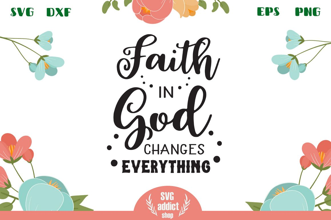 Faith in God Changes Everything SVG Cut File example image 1