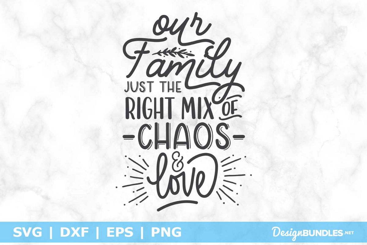 Our Family Just The Right Mix of Chaos & Love SVG File example image 1