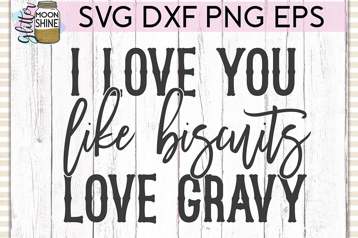 Like Biscuits Love Gravy SVG DXF PNG EPS Cutting Files example image 1