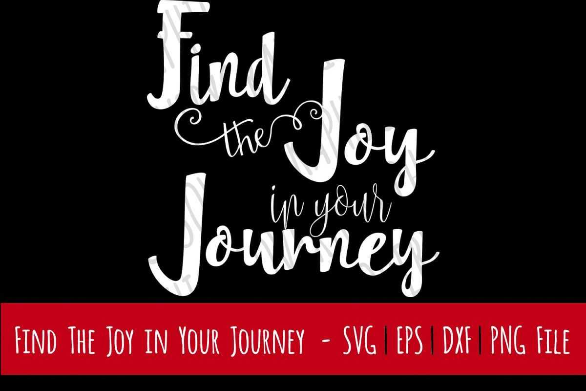 Find the Joy in Your Journey | SVG Cutting File | PNG Print example image 1