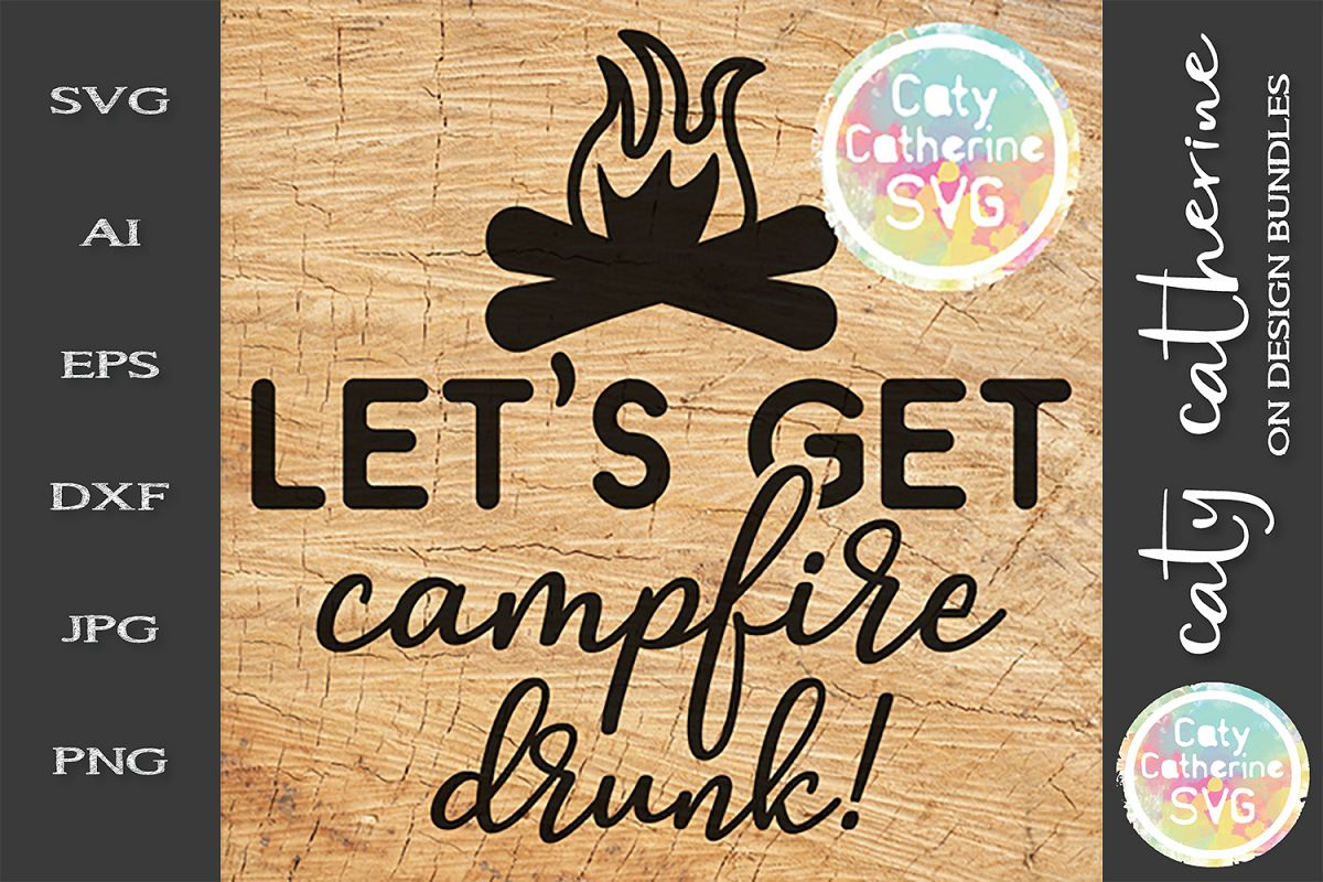 Let's Get Campfire Drunk SVG Camping Cut File example image 1