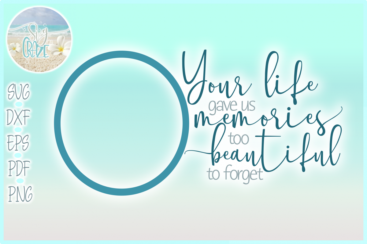 Your Life Gave Us Memories Too Beautiful To Forget Memorial example image 1