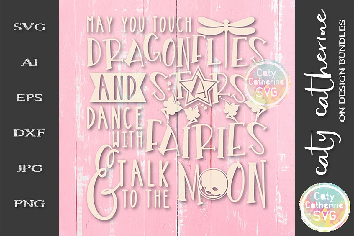 May You Touch Dragonflies And Stars Dance With Fairies SVG example image 1