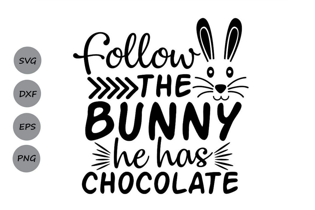 Follow The Bunny He Has Chocolate Svg, Easter Svg. example image 1