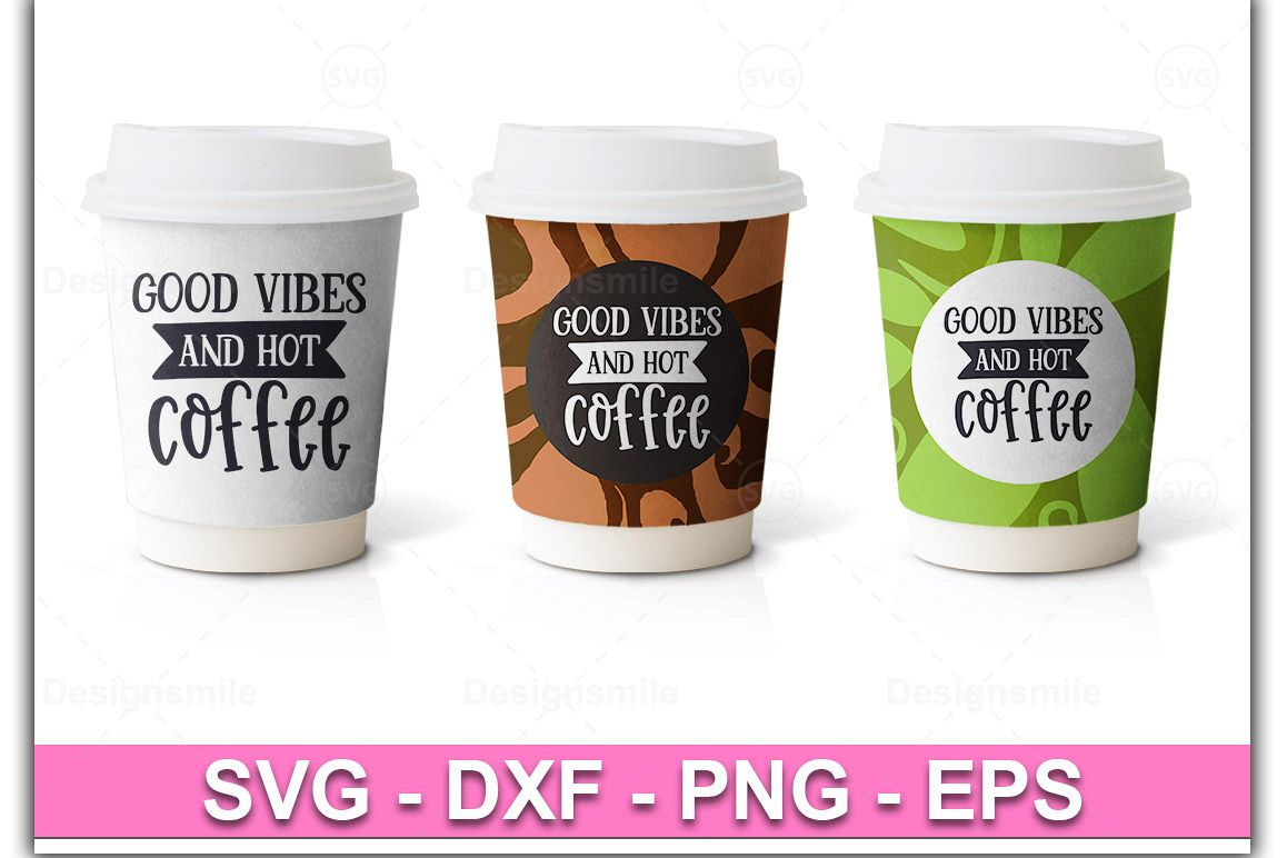 Good Vibes And Hot Coffee SVG  Coffee Svg example image 1
