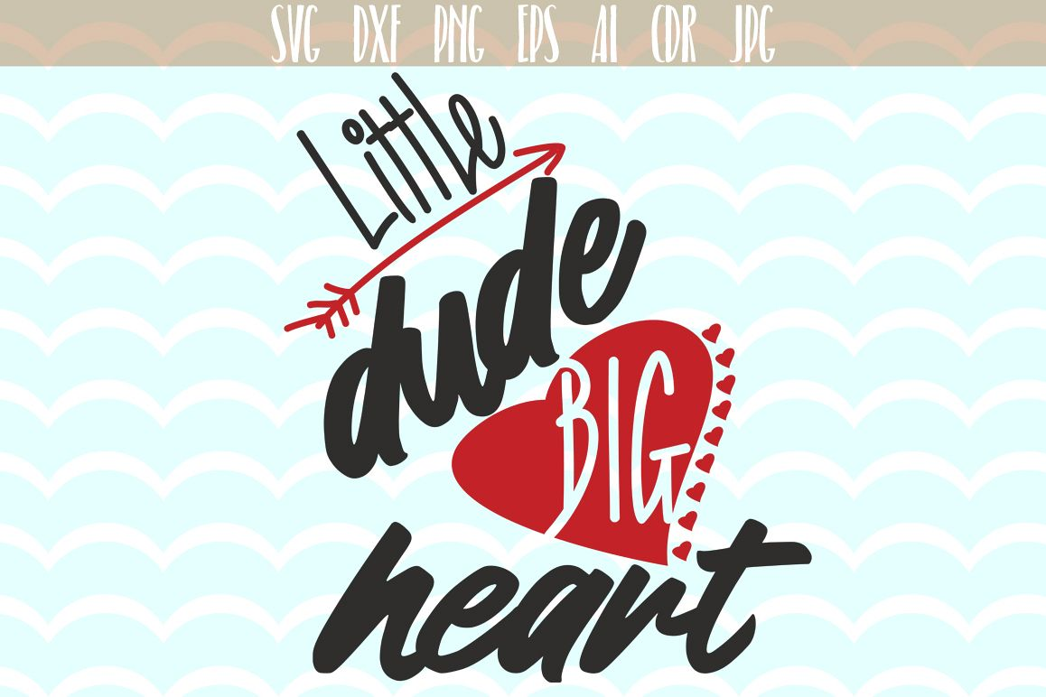 Little Dude Big Heart SVG, Valentines day svg, Valentine's SVG clipart cutting files, SVG, PNG, JPG, EPS, AI, DXF example image 1