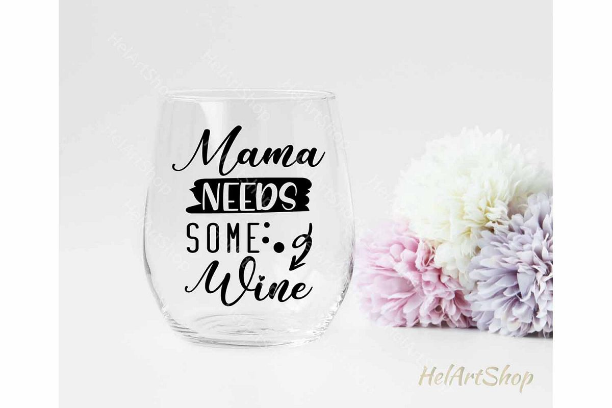 Mama Needs Some Wine svg, Wine quotes svg, Wine glass svg example image 1