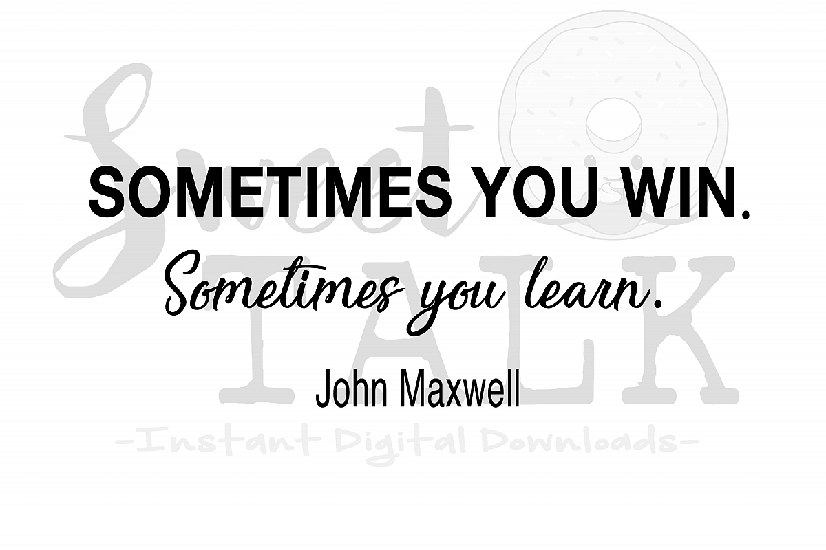 sometimes you win sometimes you learn