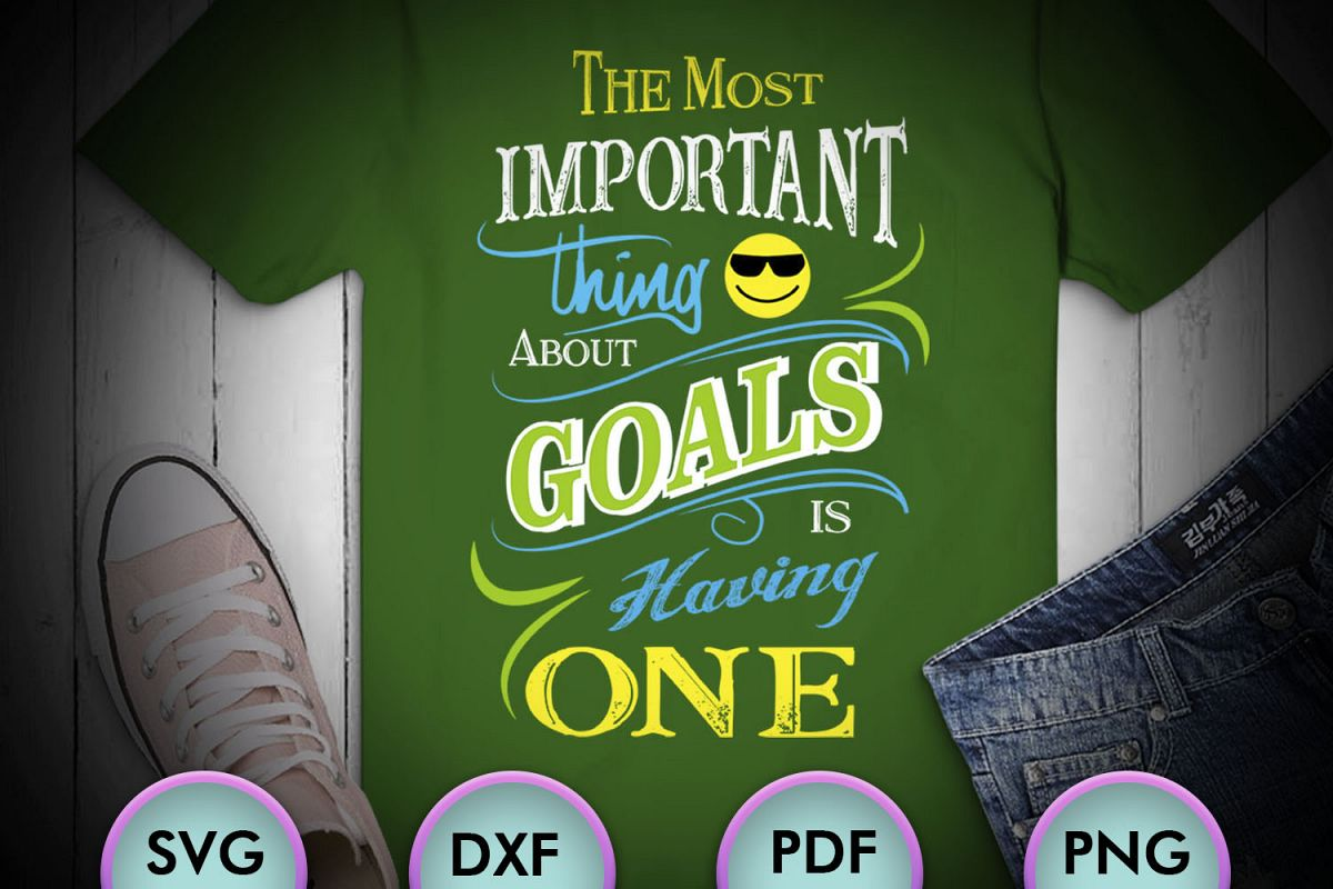 The Most Important Thing About Goals Is... SVG Design example image 1