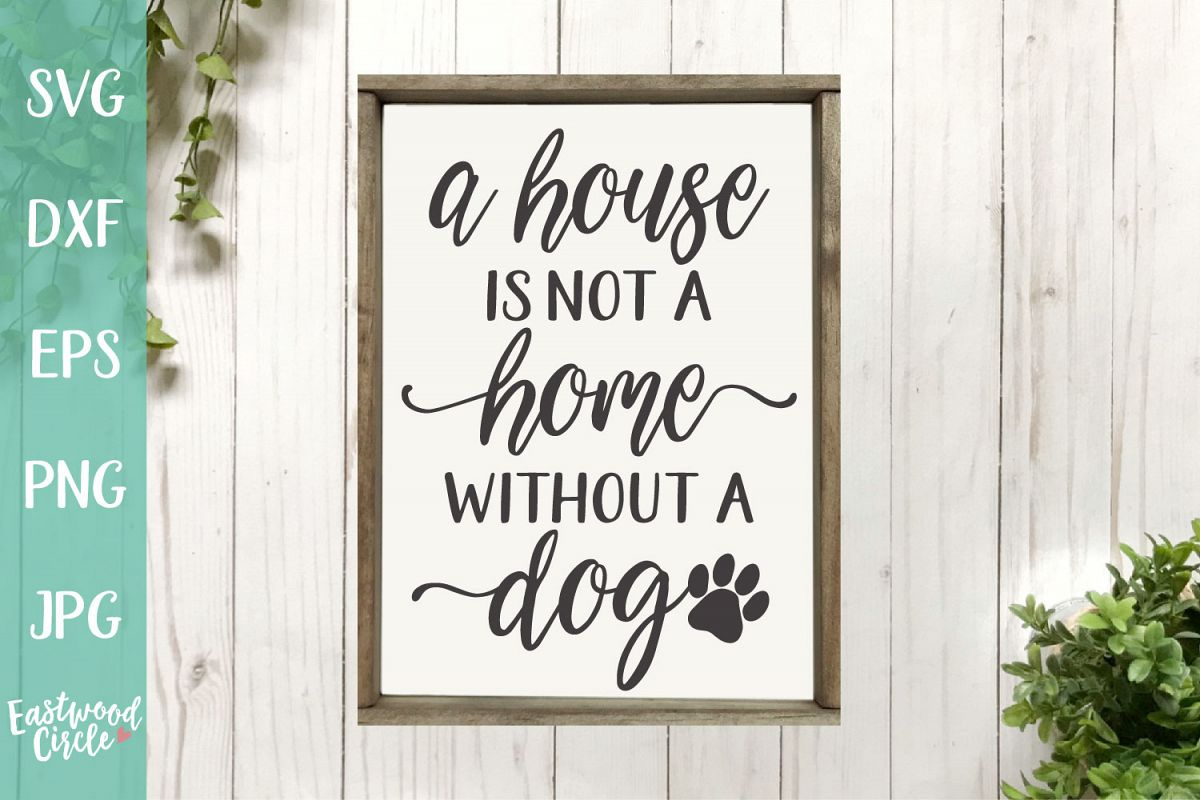 A House Is Not a Home Without a Dog - A Dog SVG File example image 1