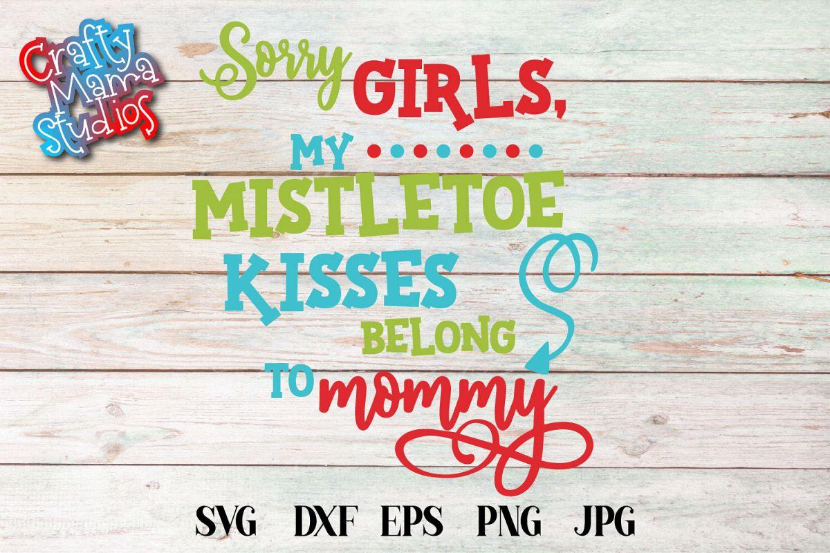 Mistletoe Kisses SVG, Sorry Girls My Kisses Belong To Mommy example image 1