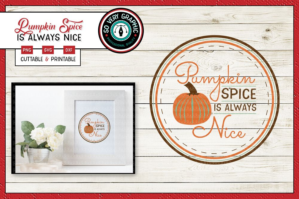 Pumpkin Spice is Always Nice | SVG | PNG | Printable | Fall example image 1