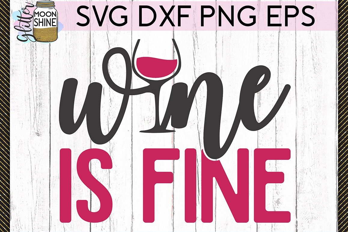 Wine Is Fine SVG DXF PNG EPS Cutting Files example image 1