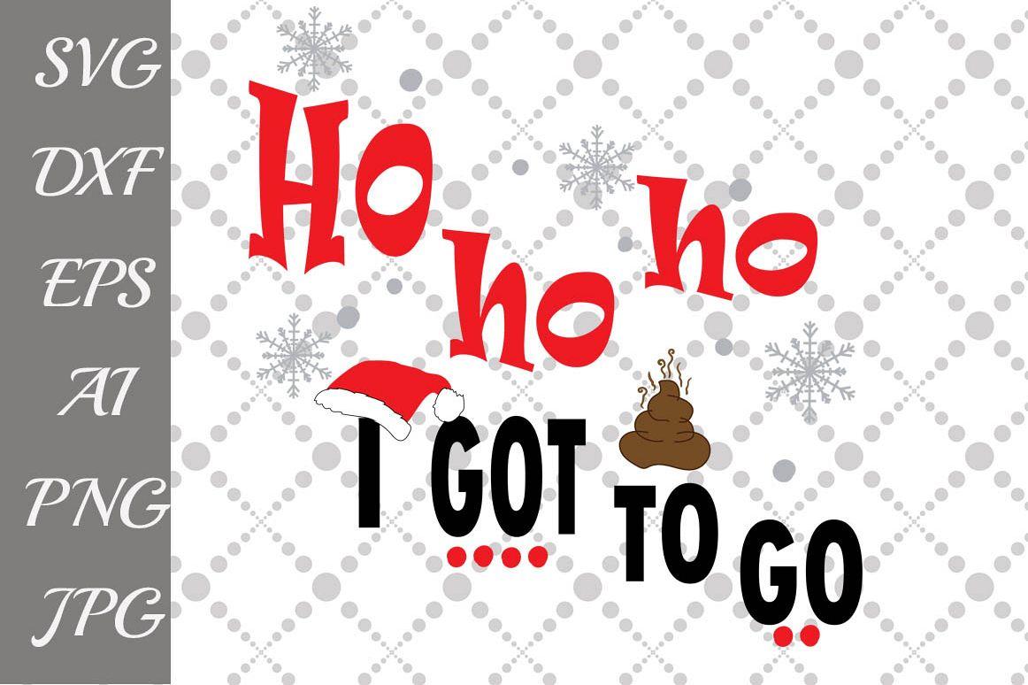 Ho Ho Ho I got to go SVG example image 1