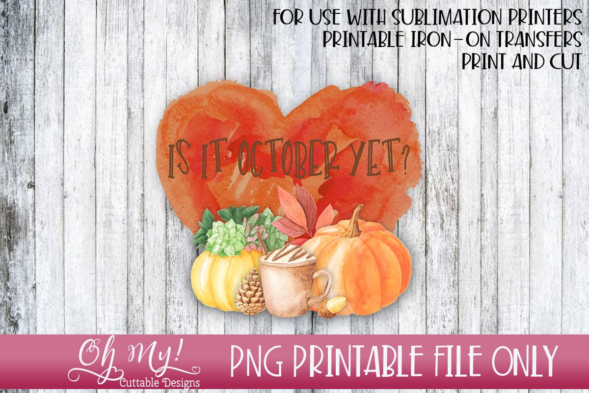 is it october yet png print cut sublimation printab