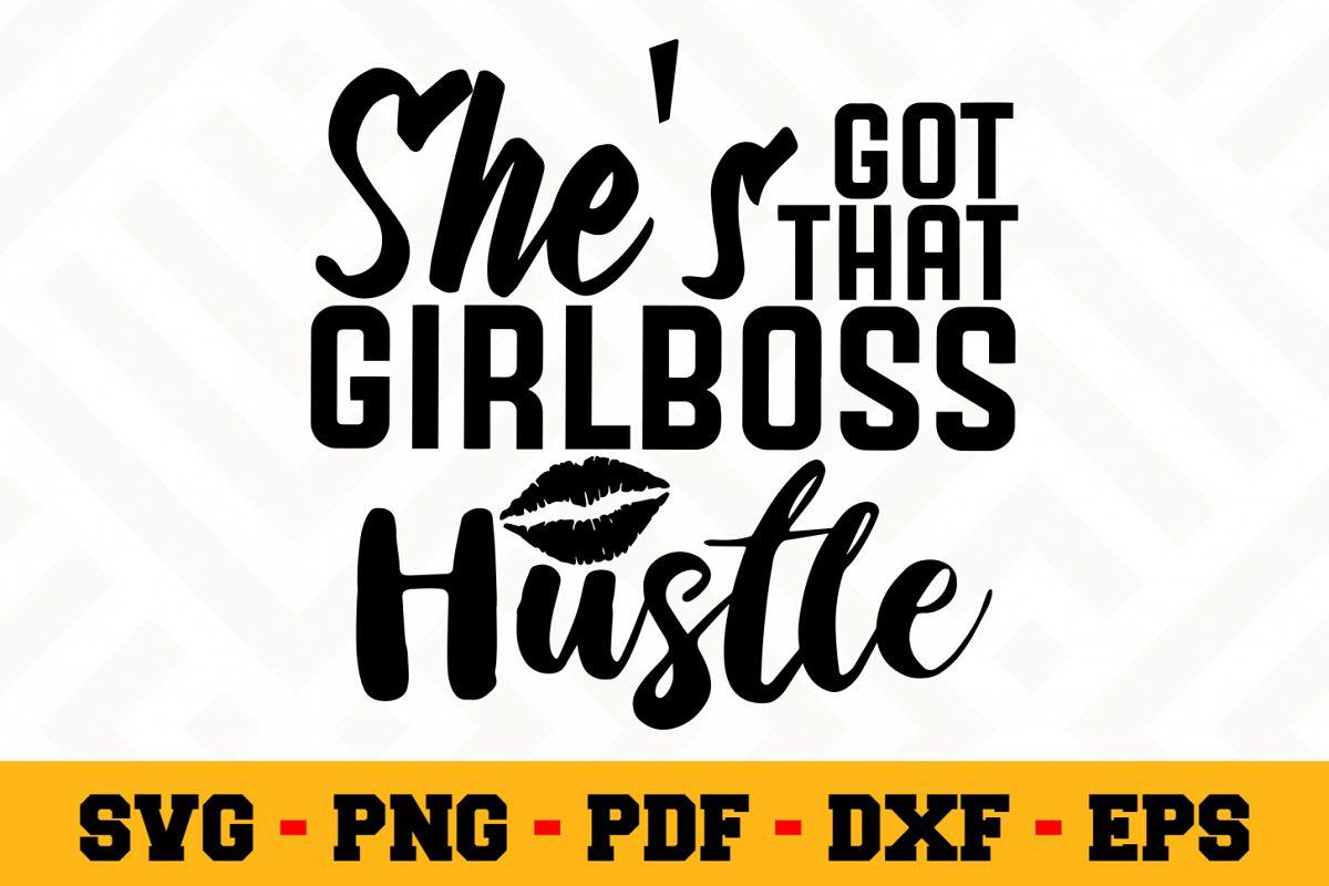Shes Got That Girlboss Hustle Svg File Boss Lady Svg