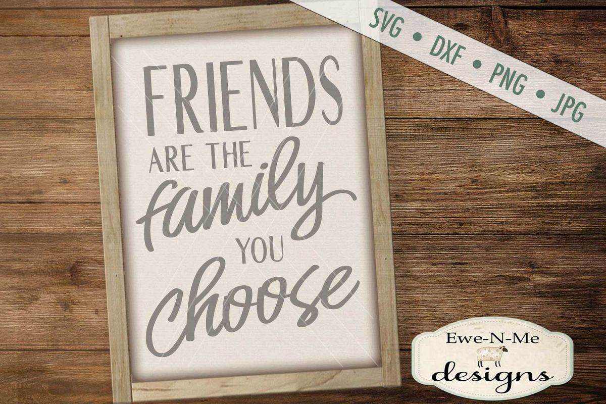 Friends are the Family You Choose SVG DXF Files example image 1