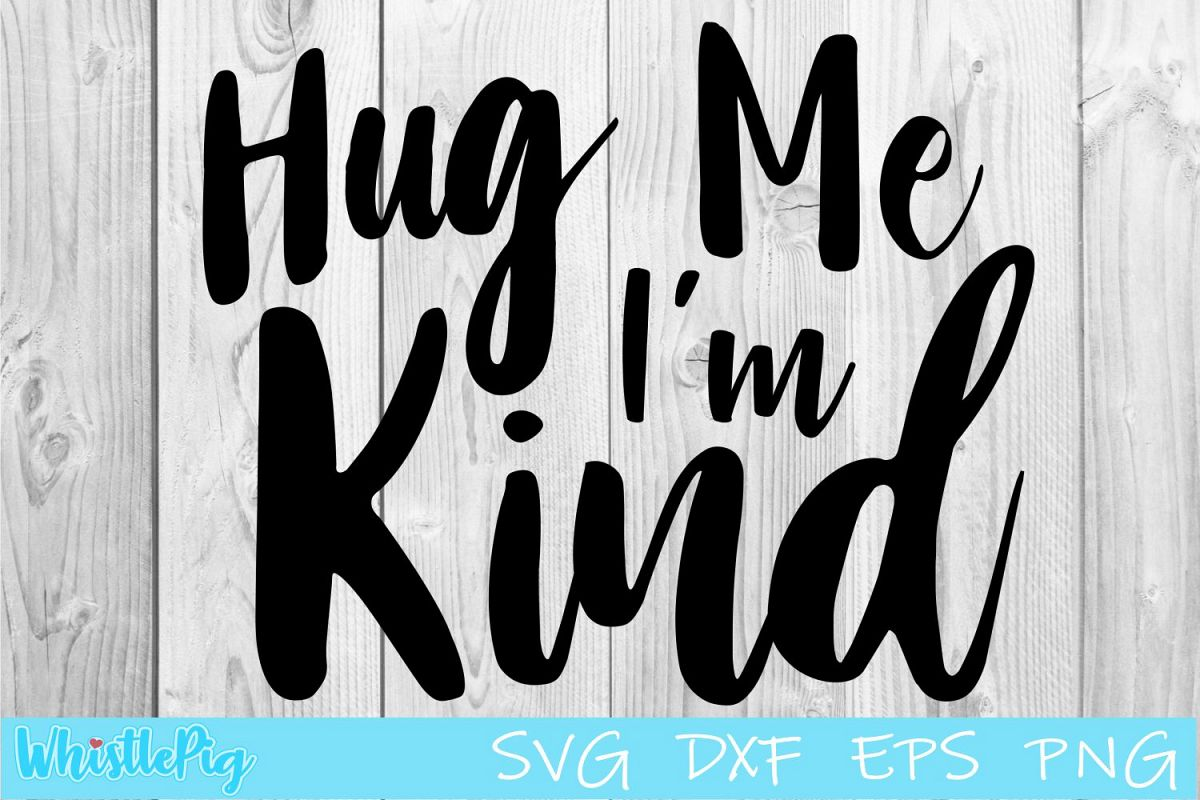 Hug Me I'm Kind SVG DXF EPS Hug Me Svg I'm Kind Svg example image 1
