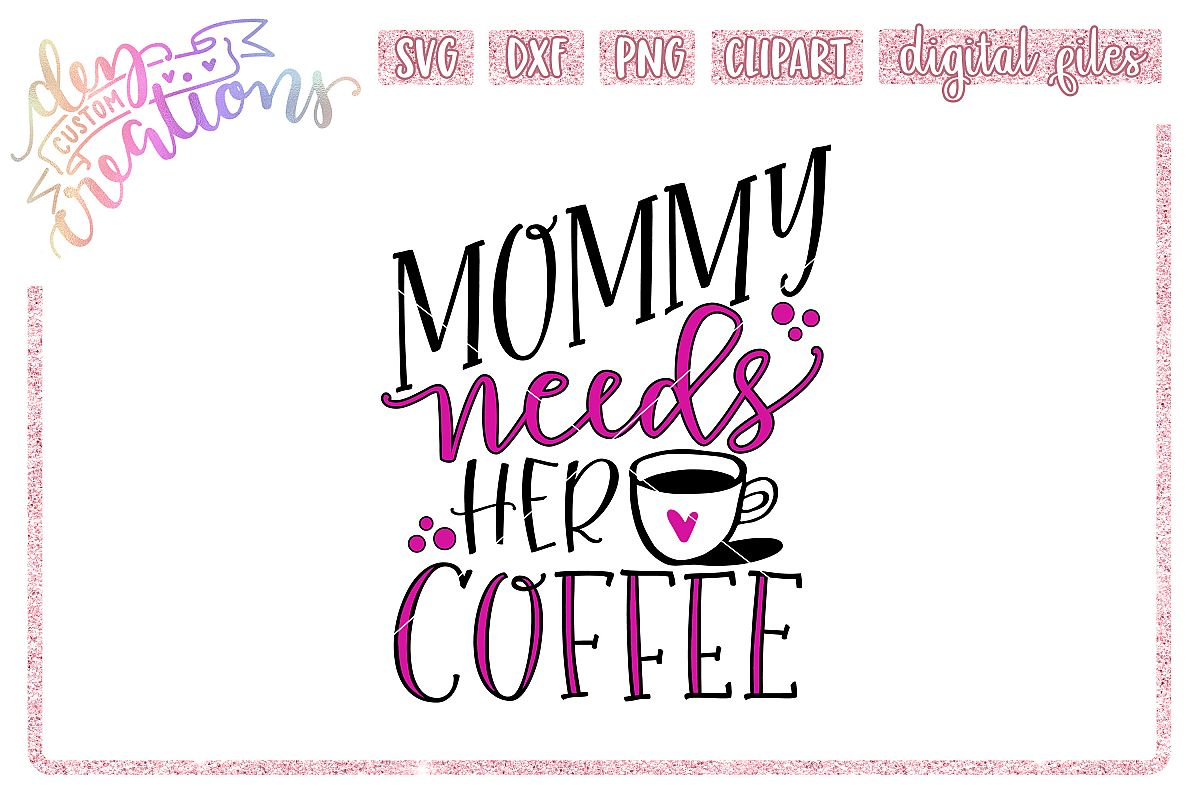 Mommy Needs Her Coffee - SVG DXF PNG File example image 1
