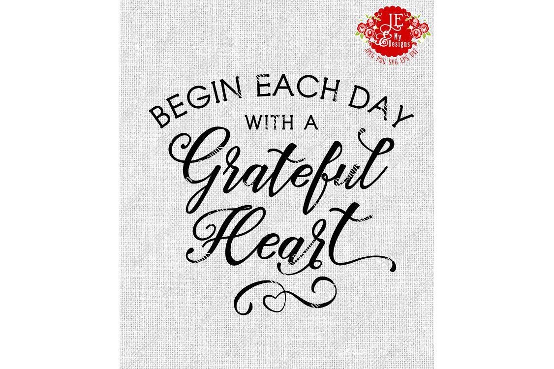 Begin Each Day With a Grateful Heart SVG, JPEG, PNG, EPS, DXF example image 1
