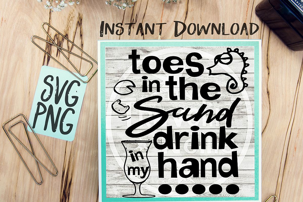 Toes In The Sand Drink In My Hand SVG PNG Cricut Cameo Silhouette Brother Scan & Cut Crafters Cutting Files for Vinyl Cutting Sign Making example image 1