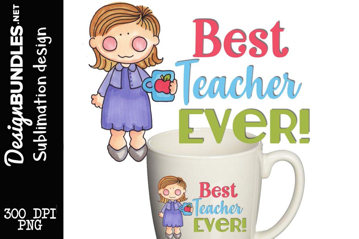 Best Teacher Ever Sublimation Design example image 1