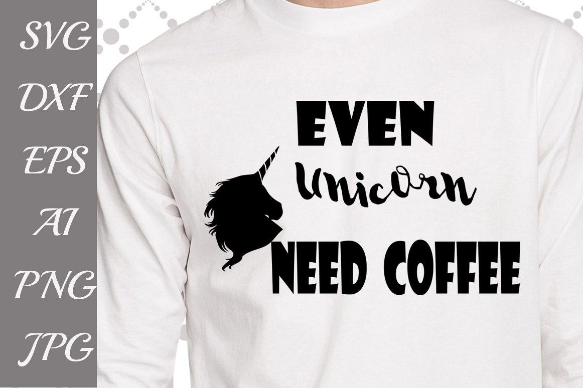 Even Unicorn need coffee Svg example image 1