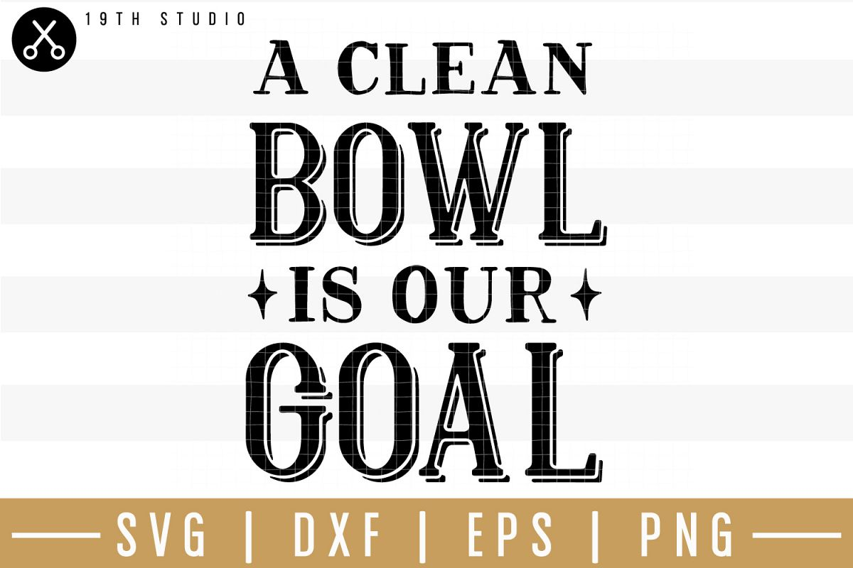 A clean bowl is our goal SVG| Bathroom sign SVG example image 1