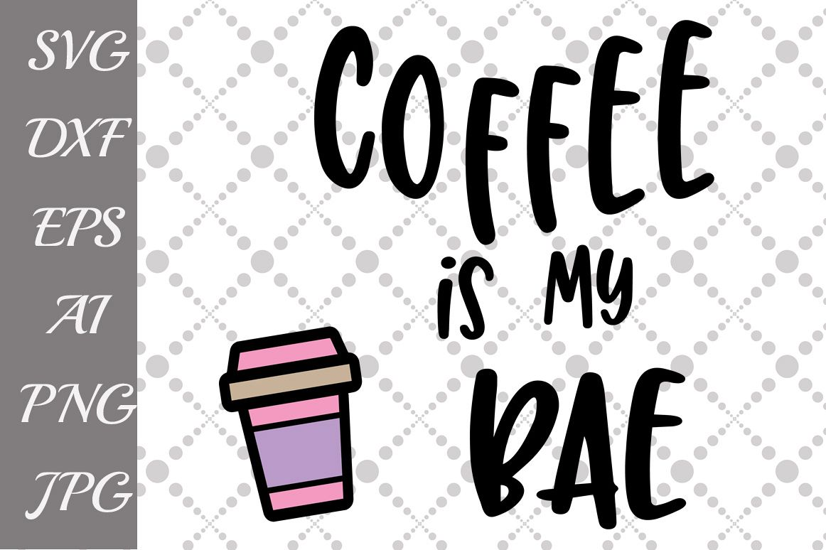 "Coffee is my Bae Svg: ""COFFEE SVG""  example image 1"