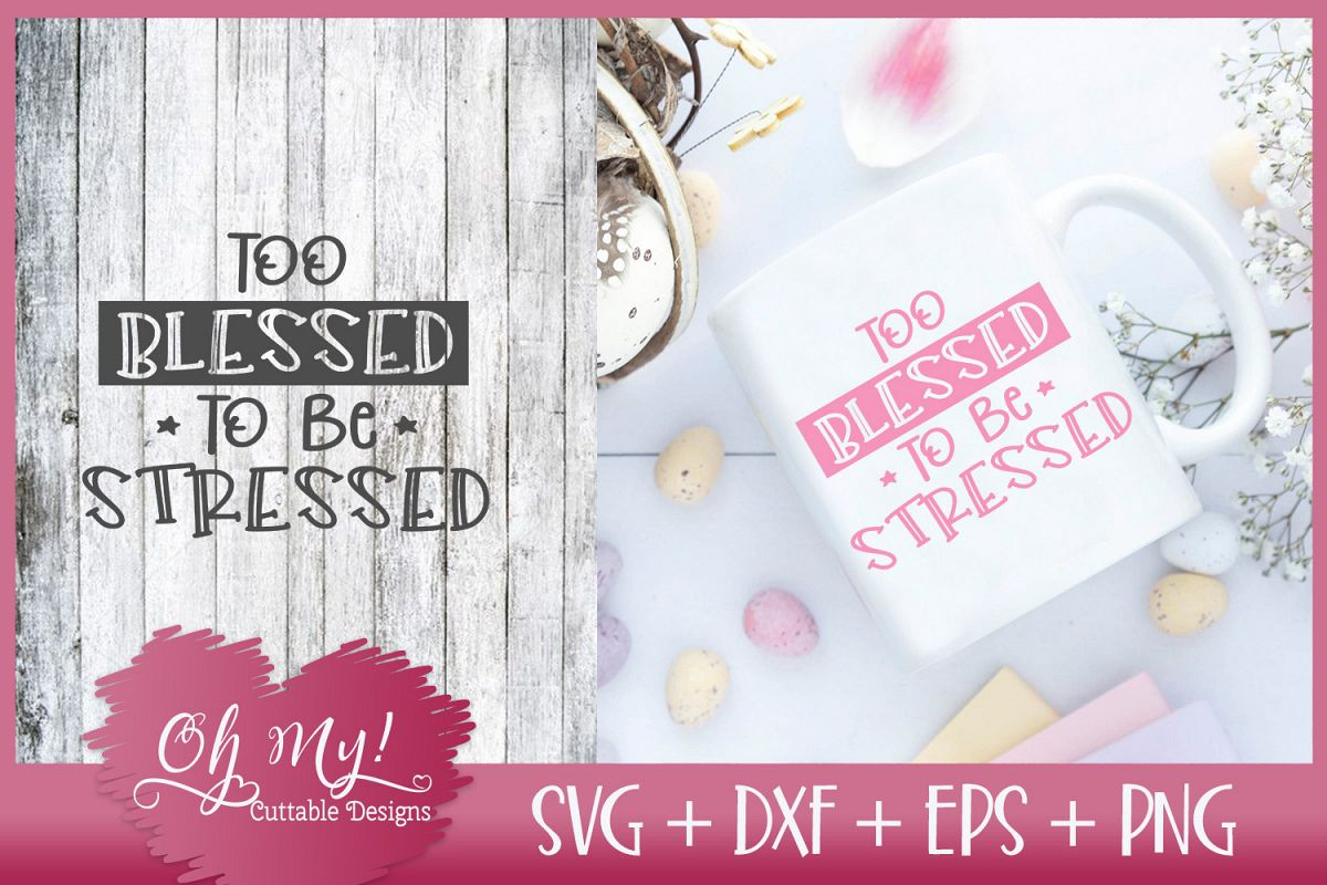 Too Blessed To Be Stressed - SVG DXF EPS PNG Cutting File example image 1