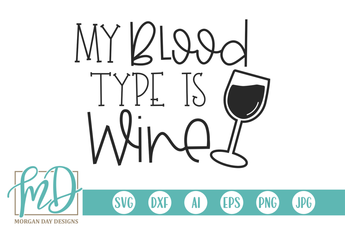 Wine Saying - Funny Quote - My Blood Type Is Wine SVG example image 1