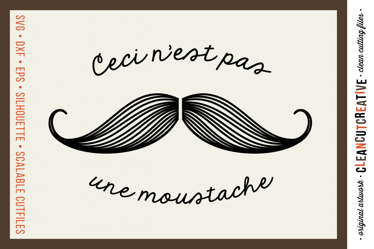 Ceci N'est pas une Moustache - funny mustache quote - SVG DXF EPS PNG - Cricut and Silhouette - clean cutting files example image 1