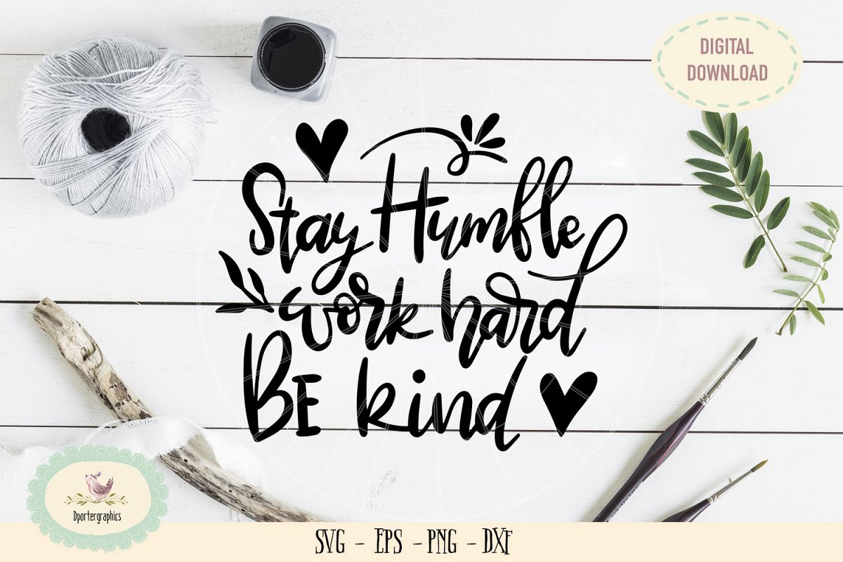 Stay humble work hard be kind SVG PNG hand lattered example image 1