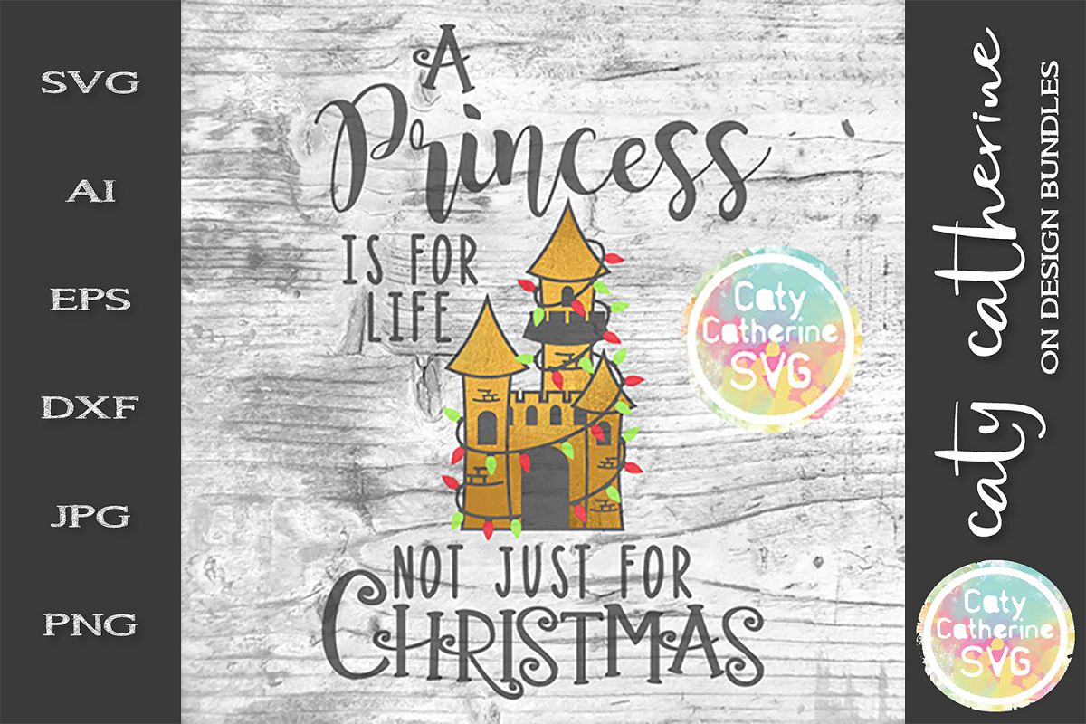 A Princess Is For Life Not Just For Christmas SVG Cut File example image 1