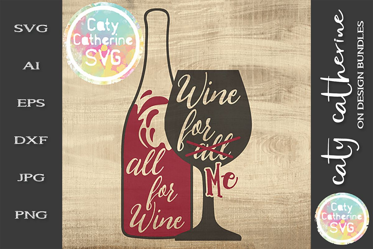 All For Wine Wine For Me Funny Selfish SVG Cut File example image 1
