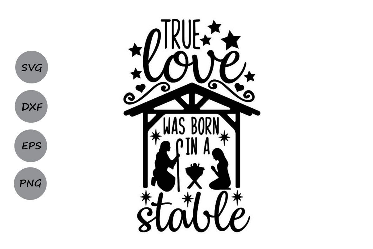 True Love Was Born In A Stable Svg, Christmas Svg, Jesus Svg example image 1