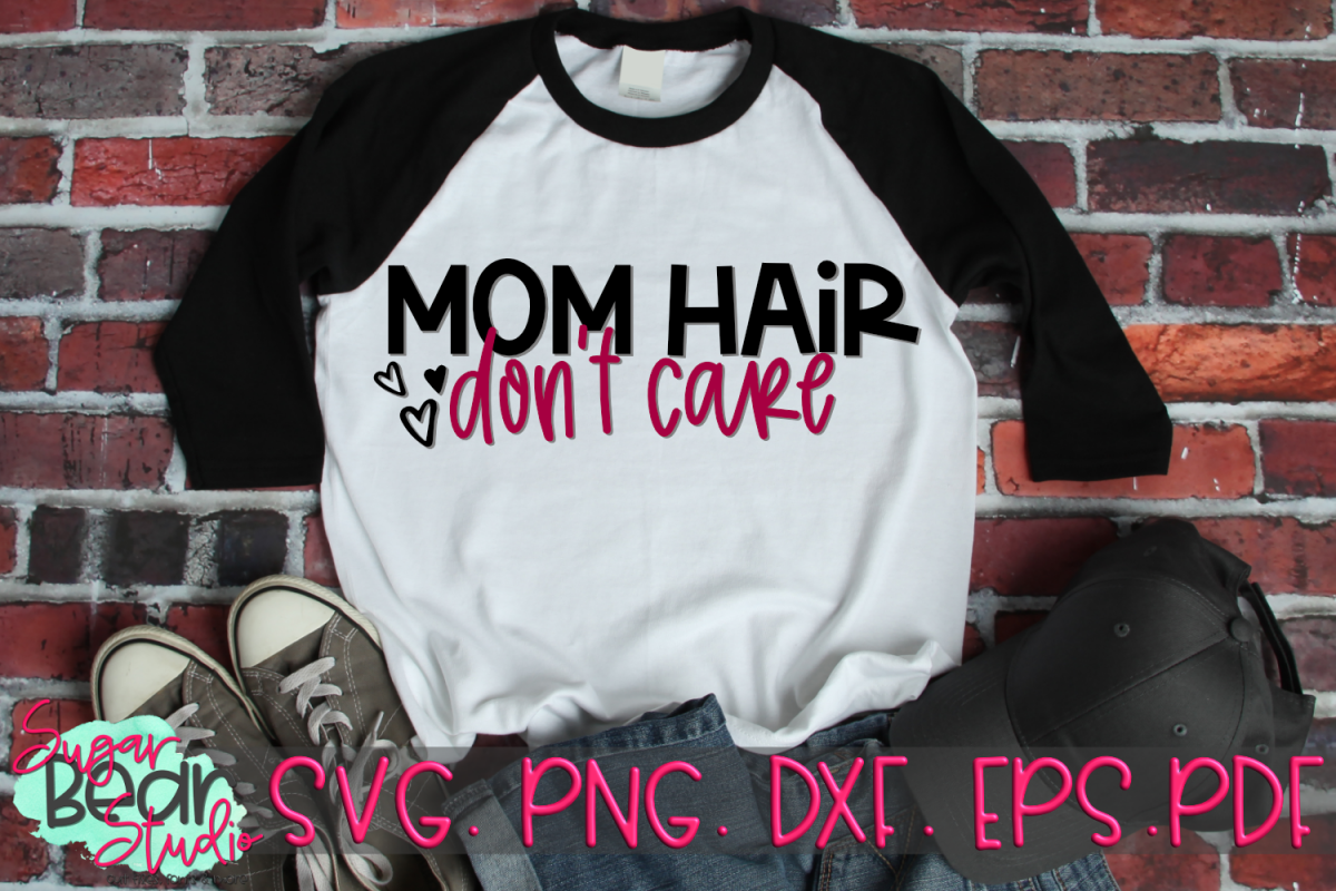 Mom Hair Don't Care - A Mom SVG example image 1